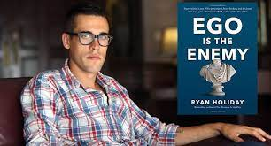 Ryan Holiday and Ego is the Enemy